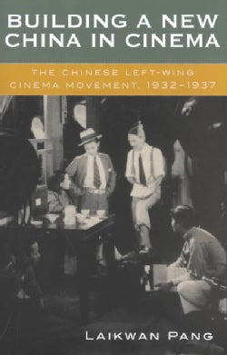 Building a New China in Cinema: The Chinese Left-Wing Cinema Movement, 1932-1937 (Paperback)