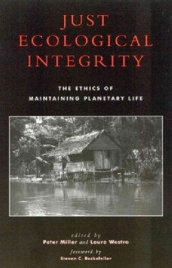 Just Ecological Integrity: The Ethics of Maintaining Planetary Life (Paperback)