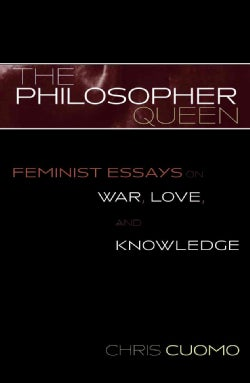 The Philosopher Queen: Feminist Essays on War, Love, and Knowledge (Paperback)