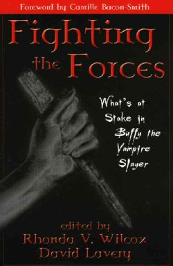 Fighting the Forces: What's at Stake in Buffy the Vampire Slayer (Paperback)