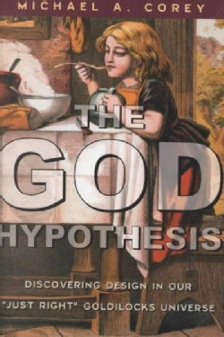 The God Hypothesis: Discovering Design in Our Just Right Goldilocks Universe (Hardcover)