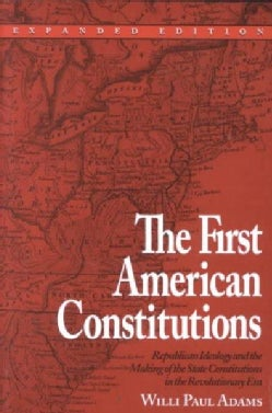 The First American Constitutions: Republican Ideology and the Making of the State Constitutions in the Revolution... (Paperback)