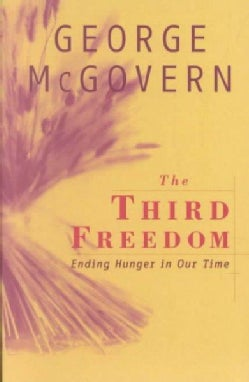 The Third Freedom: Ending Hunger in Our Time (Paperback)