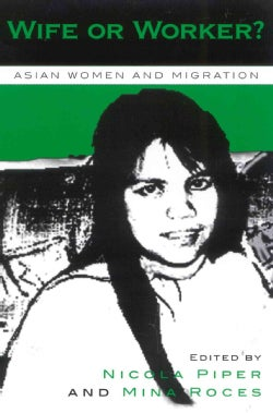 Wife or Worker?: Asian Women and Migration (Paperback)