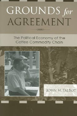 Grounds for Agreement: The Political Economy of the Coffee Commodity Chain (Paperback)