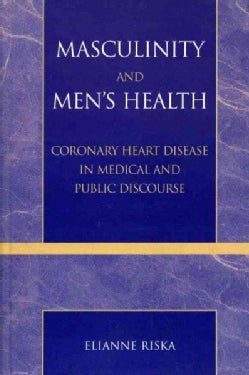 Masculinity and Men's Health: Coronary Heart Disease in Medical and Public Discourse (Hardcover)