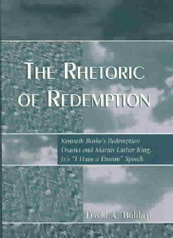 "The Rhetoric of Redemption: Kenneth Burke's Redemption Drama and Martin Luther King, Jr.'s ""I Have a Dream Speech"" (Paperback)"