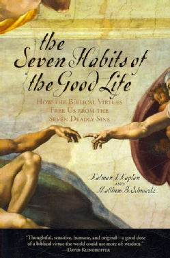 The Seven Habits Of The Good Life: How the Biblical Virtues Free Us from the Seven Deadly Sins (Paperback)