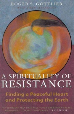A Spirituality of Resistance: Finding a Peaceful Heart and Protecting the Earth (Paperback)