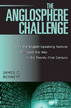 The Anglosphere Challenge: Why the English-speaking Nations Will Lead the Way in the Twenty-first Century (Paperback)