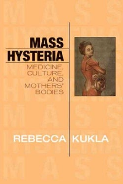 Mass Hysteria: Medicine, Culture, and Mothers' Bodies (Hardcover)