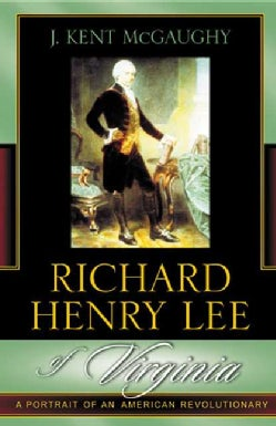 Richard Henry Lee of Virginia: A Portrait of an American Revolutionary (Paperback)