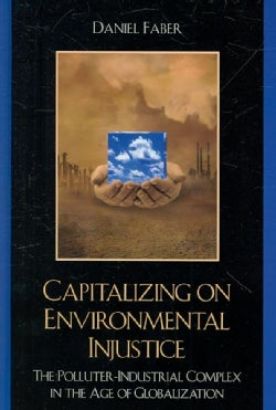 Capitalizing on Environmental Injustice: The Polluter-Industrial Complex in the Age of Globalization (Hardcover)