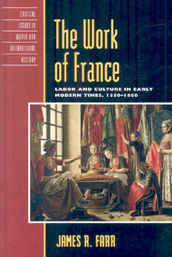 The Work of France: Labor and Culture in Early Modern Times 1350-1800 (Hardcover)