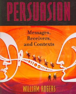 Persuasion: Messages, Receivers, And Contexts (Paperback)
