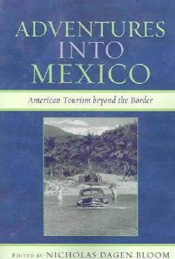 Adventures into Mexico: American Tourism Beyond the Border (Paperback)