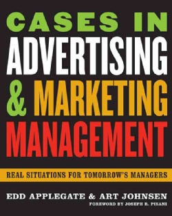 Cases in Advertising And Marketing Management: Real Situations for Tomorrow's Managers (Paperback)