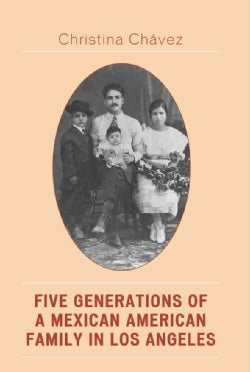 Five Generations of a Mexican American Family in Los Angeles (Paperback)