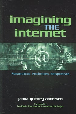 Imagining The Internet: Personalities, Predictions, Perspectives (Hardcover)