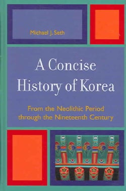 Concise History of Korea: From The Neolithic Period Through the Nineteenth Century (Hardcover)