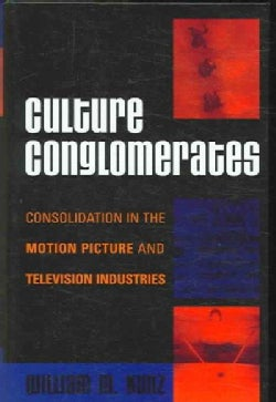 Culture Conglomerates: Consolidation in the Motion Picture And Television Industries (Hardcover)