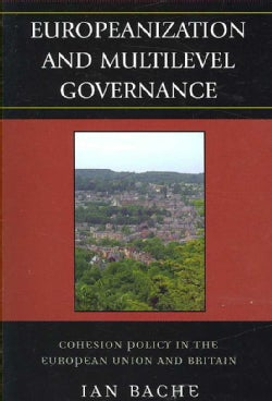 Europeanization and Multilevel Governance: Cohesion Pollicy in the European Union and Britain (Paperback)