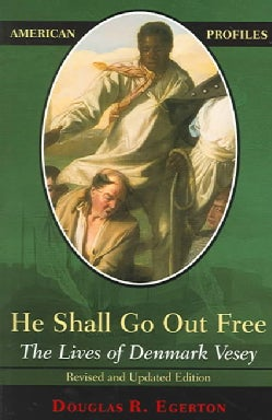 He Shall Go Out Free: The Lives Of Denmark Vesey (Paperback)