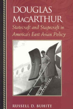 Douglas MacArthur: Statecraft and Stagecraft in America's East Asian Policy (Paperback)