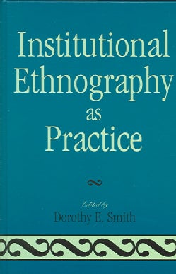 Institutional Ethnography As Practice (Hardcover)