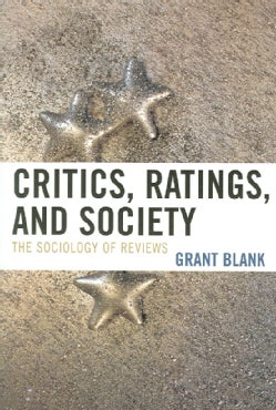 Critics, Ratings, and Society: The Sociology of Reviews (Paperback)
