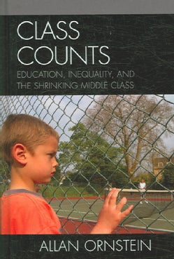 Class Counts: Education, Inequality, and The Shrinking Middle Class (Hardcover)