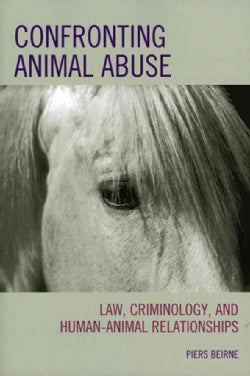 Confronting Animal Abuse: Law, Criminology, and Human-Animal Relationships (Hardcover)
