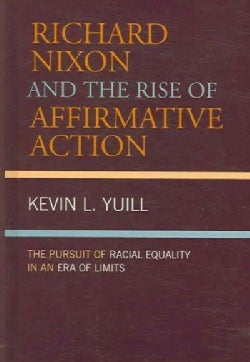 Richard Nixon And the Rise of Affirmative Action: The Pursuit of Racial Equality in an Era of Limts (Hardcover)