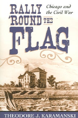 Rally 'round the Flag: Chicago And the Civil War (Paperback)