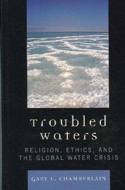 Troubled Waters: Religion, Ethics, and the Global Water Crisis (Hardcover)