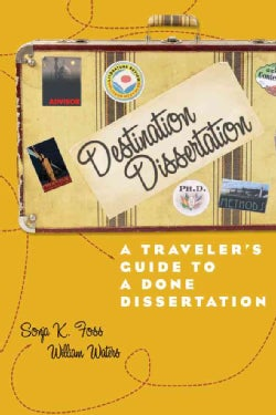 Destination Dissertation: A Traveler's Guide to a Done Dissertation (Paperback)