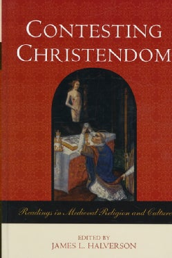 Contesting Christendom: Readings in Medieval Religion and Culture (Hardcover)