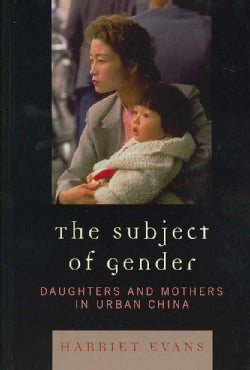 The Subject of Gender: Daughters and Mothers in Urban China (Hardcover)