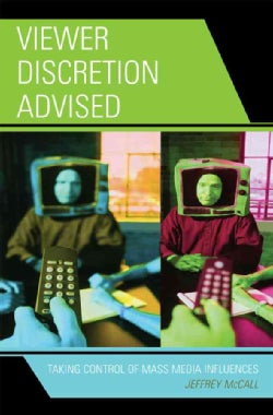 Viewer Discretion Advised: Taking Control of Mass Media Influences (Paperback)
