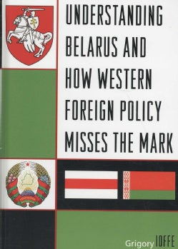 Understanding Belarus and How Western Foreign Policy Misses the Mark (Hardcover)