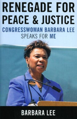 Renegade for Peace and Justice: Congresswoman Barbara Lee Speaks for Me (Hardcover)