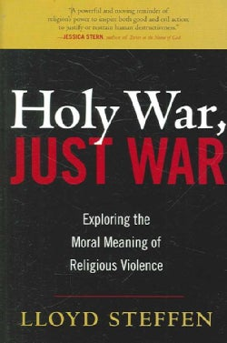 Holy War, Just War: Exploring the Moral Meaning of Religious Violence (Paperback)