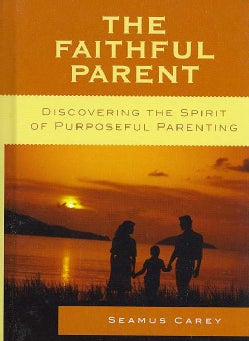 The Faithful Parent: Discovering the Spirit of Purposeful Parenting (Hardcover)