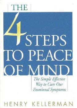 The 4 Steps to Peace of Mind: The Simple Effective Way to Cure Our Emotional Symptoms (Paperback)