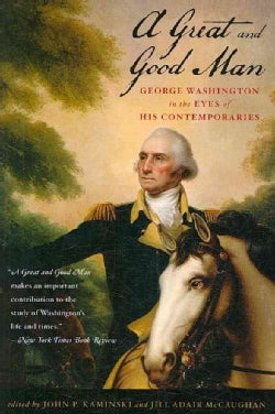 A Great and Good Man: George Washington in the Eyes of His Contemporaries (Paperback)