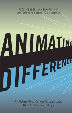 Animating Difference: Race, Gender, and Sexuality in Contemporary Films for Children (Hardcover)