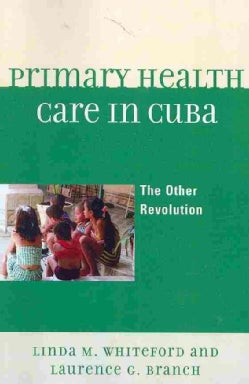 Primary Health Care in Cuba: The Other Revolution (Paperback)
