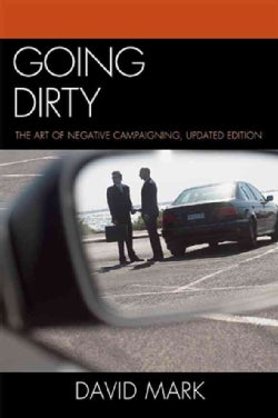 Going Dirty: The Art of Negative Campaigning (Hardcover)