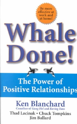 Whale Done!: The Power of Positive Relationships (Hardcover)