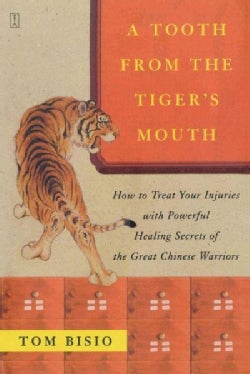A Tooth from the Tiger's Mouth: How to Treat Your Injuries with Powerful Healing Secrets of the Great Chinese War... (Paperback)